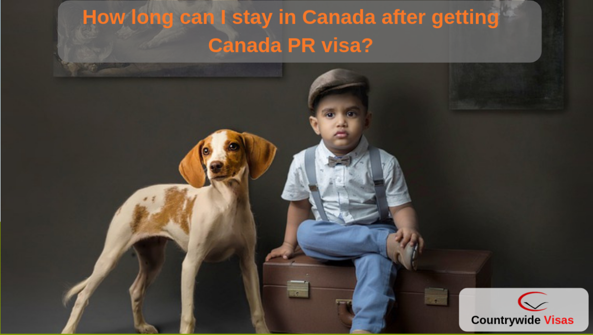 How long can I stay in Canada after getting Canada PR visa